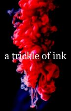 a trickle of ink by elias_azar911
