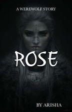 ROSE (Un Edited) by alisha8125
