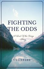 Fighting the Odds (A Lord of the Rings Fanfiction) by Vega8282
