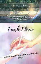 I Wish I Knew... by Galactic-Soul