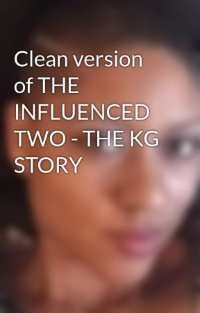 Clean version of THE INFLUENCED TWO - THE KG STORY by KhadijaGrant