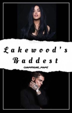 LAKEWOOD'S BADDEST (ON HOLD)  by champxgne_mami