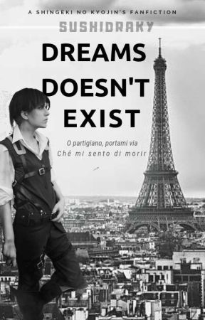 Dreams Doesn't Exist [AU WWII SNKxOC] by SushiChickenMint__