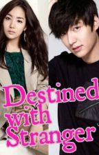 Destined With Stranger (Completed) by itsmeCep