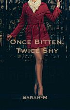Once Bitten, Twice Shy by Sarah-M