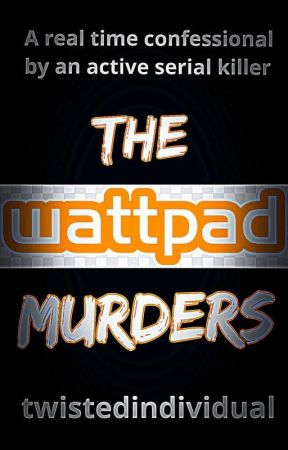 The Wattpad Murders  by twistedindividual