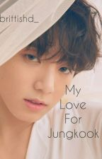 My love for jungkook [JungkookXreader] ✓ by BrittishD_