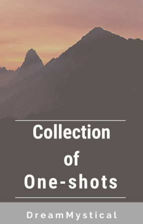 Collection of One-shots by xX_Dream_Mystical_Xx