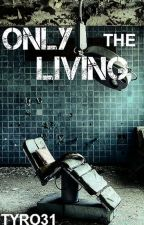 Only The Living by Tyro31