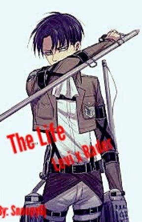 The Life  Levi x Reader by SnoopyGj