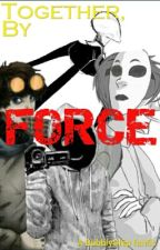 Together, By Force (CreepyPasta Fanfic) by BubblyShip