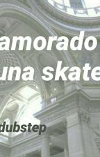 Enamorado de una skater(elrubius y tu) by LadyDubstep