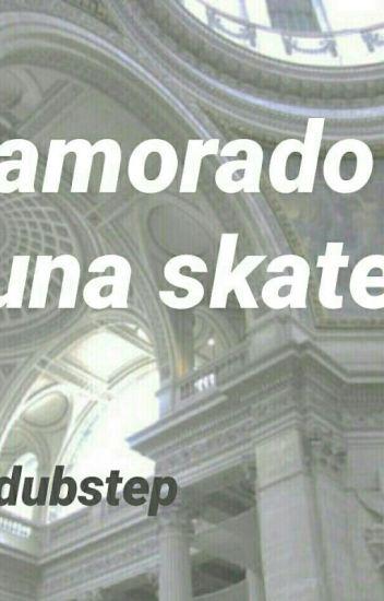 Enamorado de una skater(elrubius y tu)