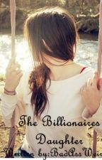 The Billionaires Daughter by AndreaGalope