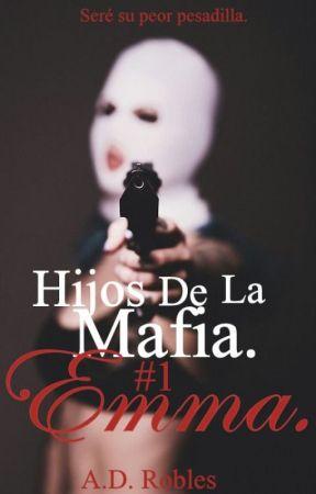Hijos de La Mafia #1 Emma. by BeastDramaQueen