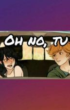 Oh no, tu. {Completo} by Lupin2002