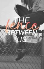 The Fence Between Us  by AerithB