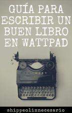 Guía para escribir un buen libro en wattpad. by shippeoinnecesario_