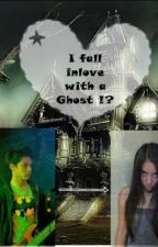 I fall inlove with a ghost !? [Kathniel FF] by NerdyPrincess12