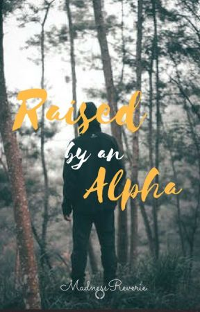 Raised by an Alpha by MadnessReverie
