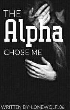 The Alpha Chose Me. by LoneWolf_06