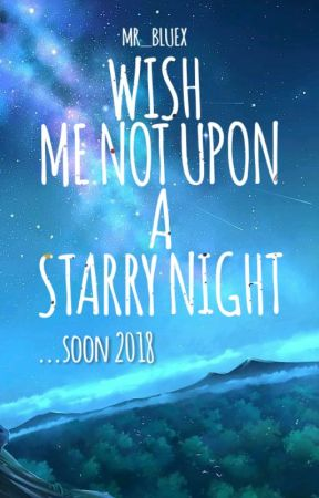 Wish Me Not Upon A Starry Night (SOON) by Mr_Bluex