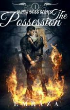 THE POSSESSION [Mafia Boss Series #1] by emraza