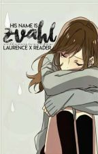 Laurence x Reader |✅| His Name Is Zvahl by EvThePurpleMeifwa