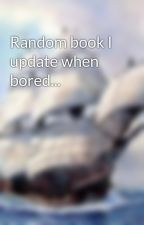 Random book I update when bored... by russetfox12345