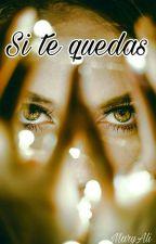 Si te quedas (Pausada) by MaryAli01