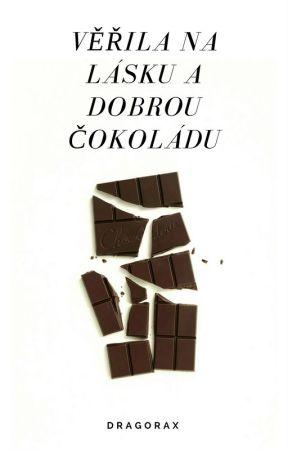 Věřila na lásku a dobrou čokoládu by dragorax