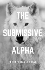 The Submissive Alpha [BXB] by TheOfficialLesbian