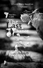 The Last Chance - based on Ishqbaaaz by AdiitiB by AdiitiB