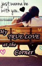My TRUE LOVE at the corner [Completed] by KalabasaGirl