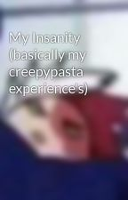 My Insanity (basically my creepypasta experience's) by SecretGirlWrighter