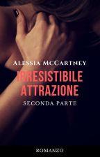 Irresistibile attrazione- Seconda parte. by AlessiaMcCartney