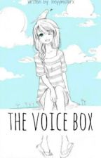 The Voice Box ♫ by heyymisterx