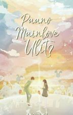 Paano Mainlove Ulit? [ONGOING] by HopelessDarkPrincess