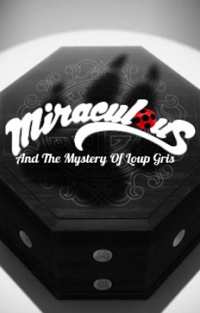 The Mystery of Loup Gris (A Miraculous Ladybug Fanfic) by Kai-shiro