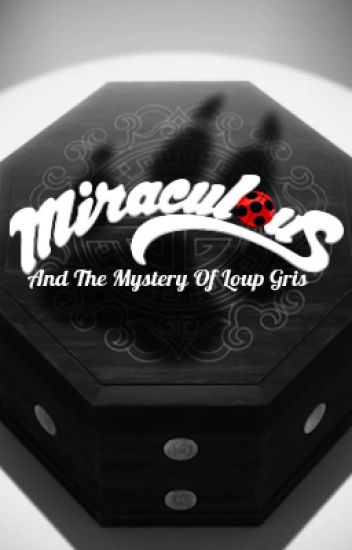 The Mystery of Loup Gris (A Miraculous Ladybug Fanfic)