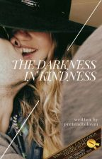 The Darkness In Kindness by Pretendtolove1