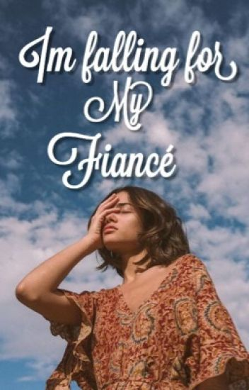 I'm falling for my Fiancé - (Arranged Married)