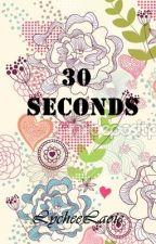 30 Seconds [One Shot] by lycheelaoie