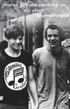 you've got me smiling in my sleep ~ larry stylinson by something1d