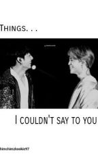 Things I Couldn't Say To You || Jikook || Kookmin by ChimchimzKookie97