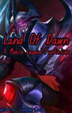 Land of Dawn (Mobile Legend FanFiction) by Connor---RK800