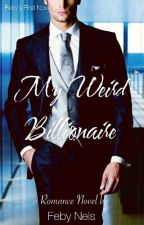 My Weird Billionaire [COMPLETED- END✅] by FebyNelson
