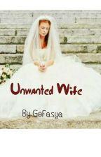 Unwanted Wife by gofasya