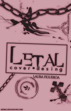 LETAL: cover•desing.  ***CERRADO*** by LauraFigueroa2