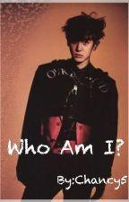 Who Am I? (დასრულებულია) by Chancy5